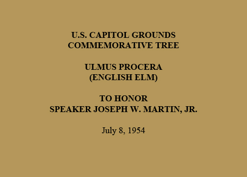 U.S. Capitol Grounds Commemorative Tree  Ulmus procera (English Elm)  To Honor Speaker Joseph W. Martin, Jr.  July 8, 1954