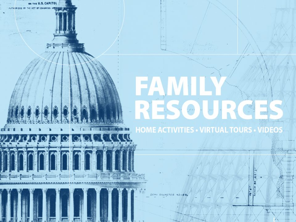 Graphic for Architect of the Capitol Family Resources: Home Activities, Virtual Tours, Videos.